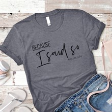 """Because I Said So"" T-Shirt - Adult Small 2937"